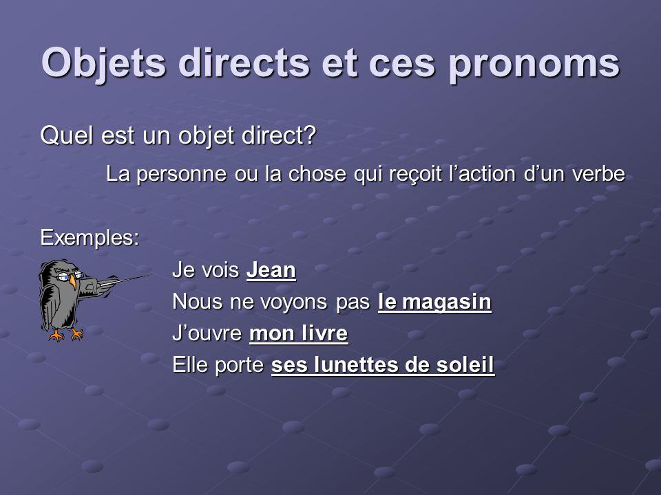 Objets directs et ces pronoms Quel est un objet direct.