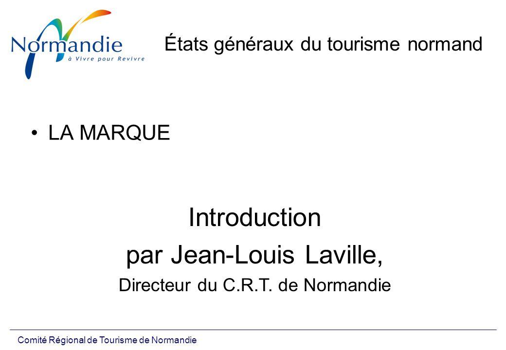Comité Régional de Tourisme de Normandie États généraux du tourisme normand LA MARQUE Introduction par Jean-Louis Laville, Directeur du C.R.T.