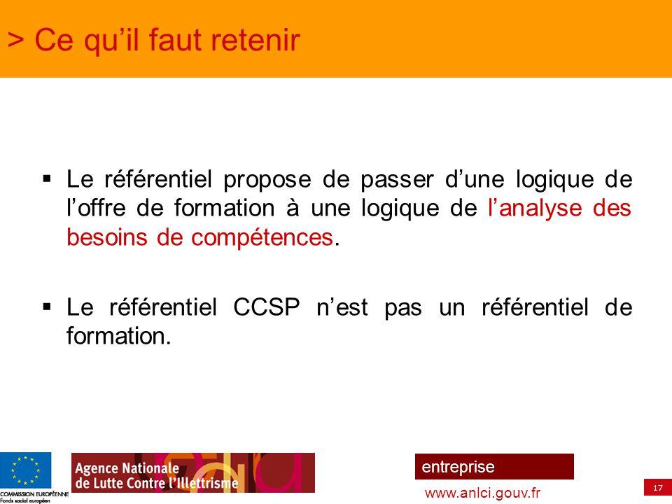 17 entreprise www.anlci.gouv.fr > Ce qu'il faut retenir  Le référentiel propose de passer d'une logique de l'offre de formation à une logique de l'an