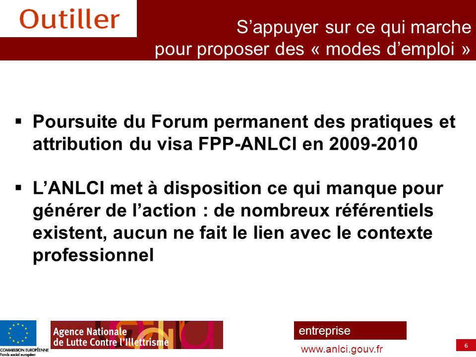 6 entreprise www.anlci.gouv.fr S'appuyer sur ce qui marche pour proposer des « modes d'emploi »  Poursuite du Forum permanent des pratiques et attrib