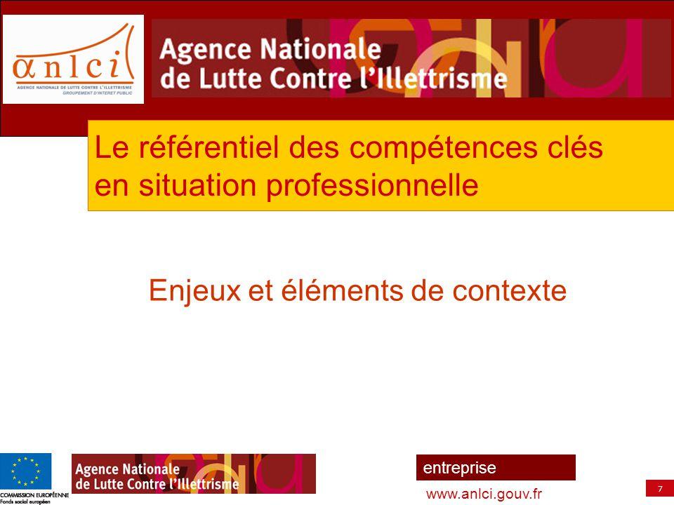 7 entreprise www.anlci.gouv.fr Enjeux et éléments de contexte Le référentiel des compétences clés en situation professionnelle