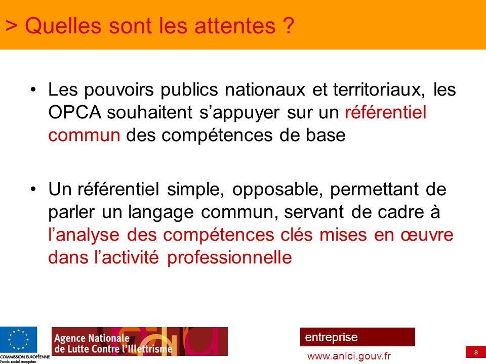 8 entreprise www.anlci.gouv.fr > Quelles sont les attentes ? Les pouvoirs publics nationaux et territoriaux, les OPCA souhaitent s'appuyer sur un réfé