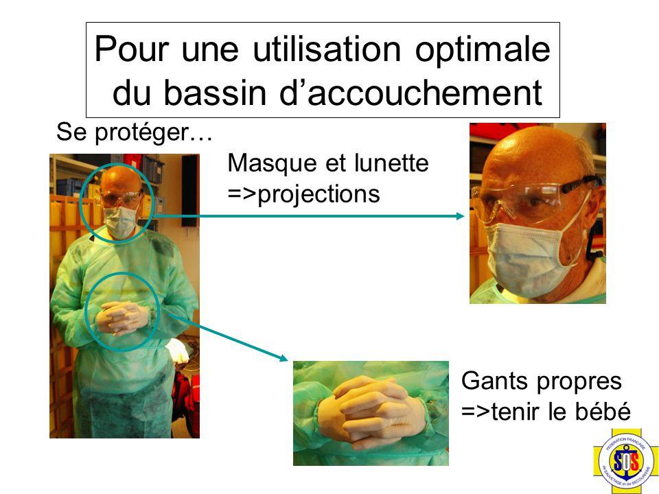 Se protéger… Masque et lunette =>projections Gants propres =>tenir le bébé Pour une utilisation optimale du bassin d'accouchement