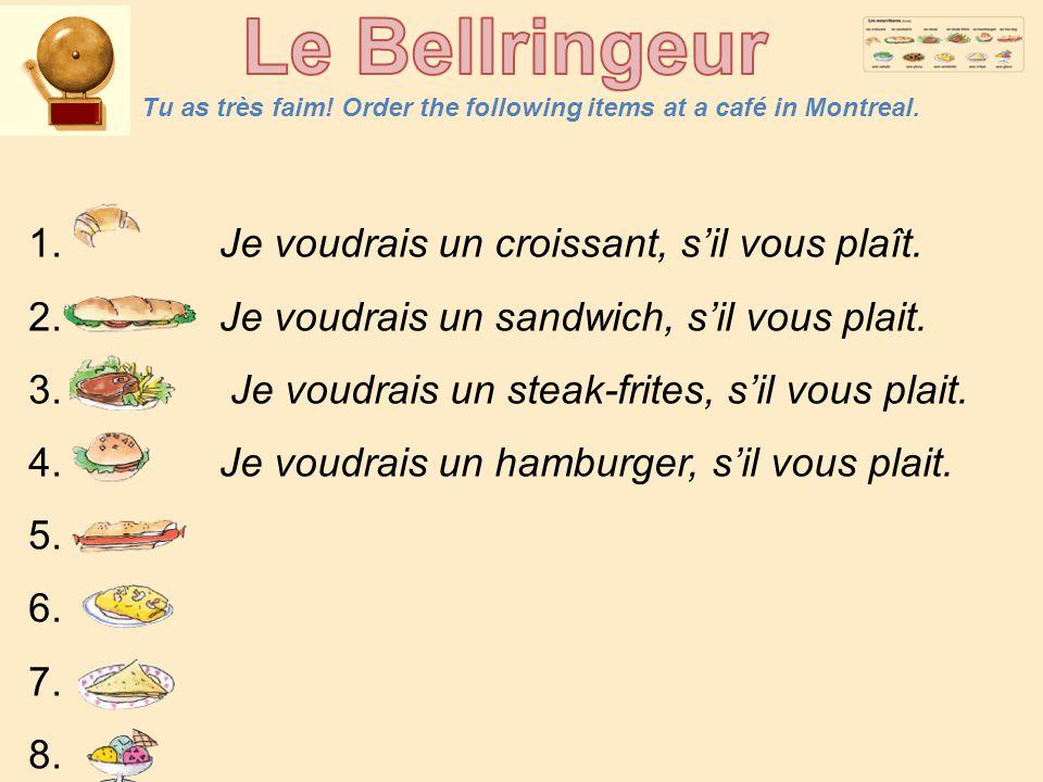 Tu as très faim! Order the following items at a café in Montreal. 1. Je voudrais un croissant, s'il vous plaît. 2. Je voudrais un sandwich, s'il vous