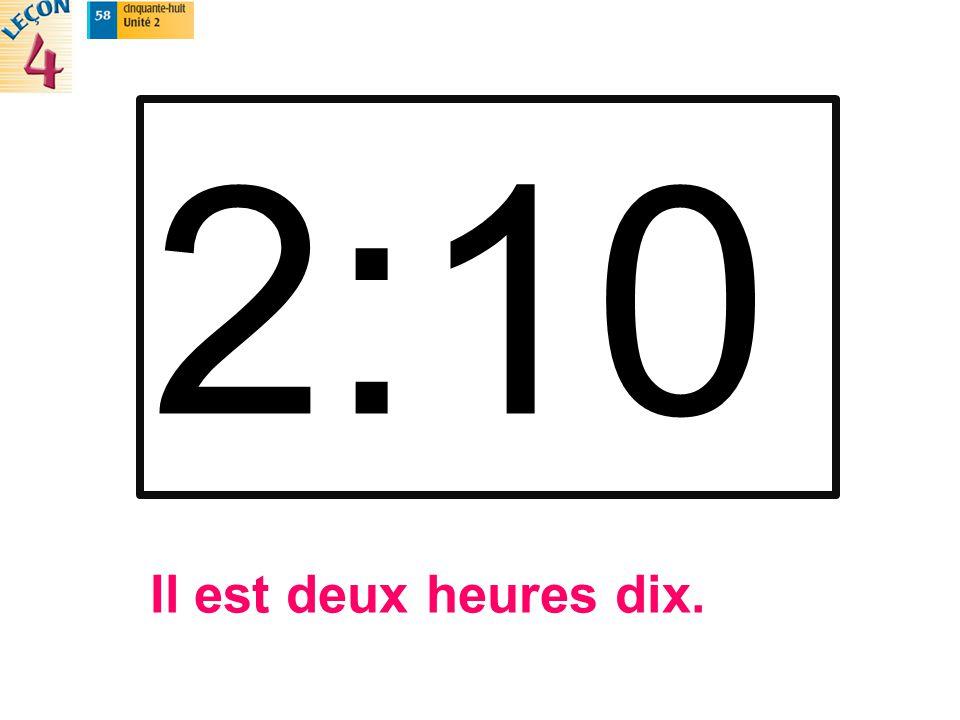 Il est deux heures dix.