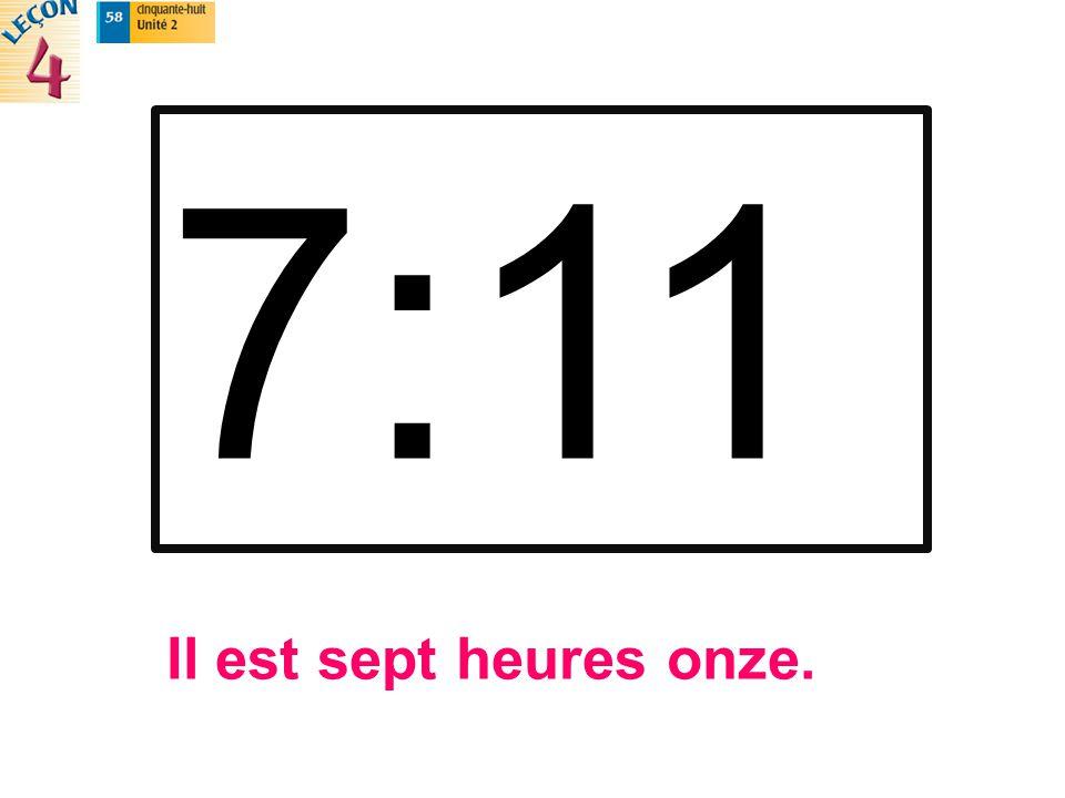 Il est sept heures onze.