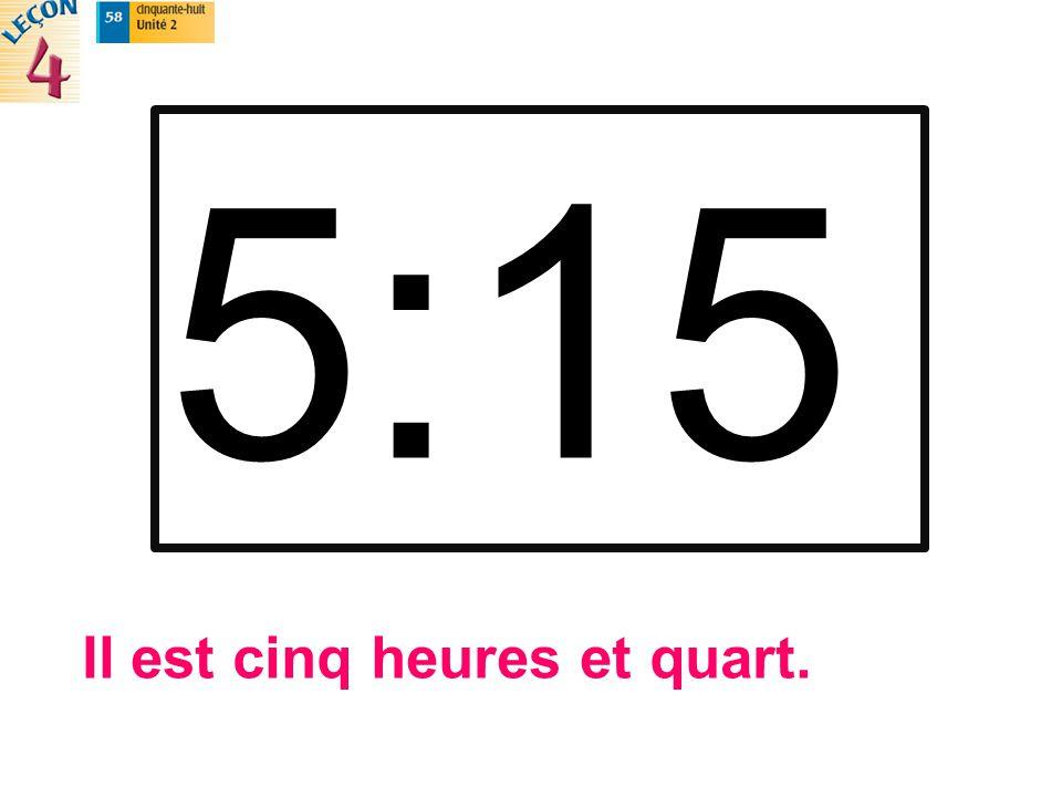 Il est cinq heures et quart.