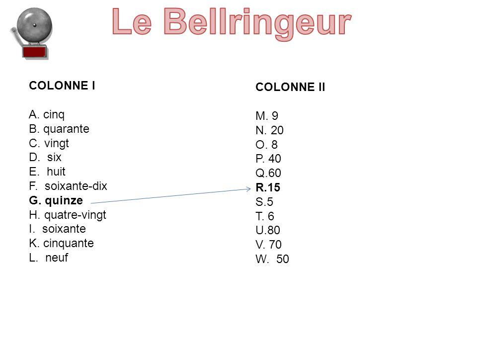COLONNE I A.cinq B. quarante C. vingt D. six E. huit F.