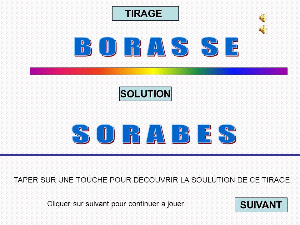 Cliquer sur suivant pour continuer a jouer. SUIVANT TAPER SUR UNE TOUCHE POUR DECOUVRIR LA SOULUTION DE CE TIRAGE. TIRAGE SOLUTION