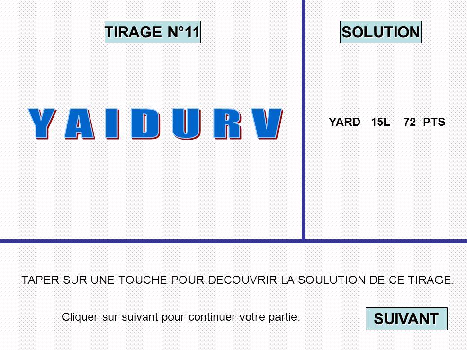 Cliquer sur suivant pour continuer votre partie. SUIVANT TAPER SUR UNE TOUCHE POUR DECOUVRIR LA SOULUTION DE CE TIRAGE. TIRAGE N°11 SOLUTION YARD 15L