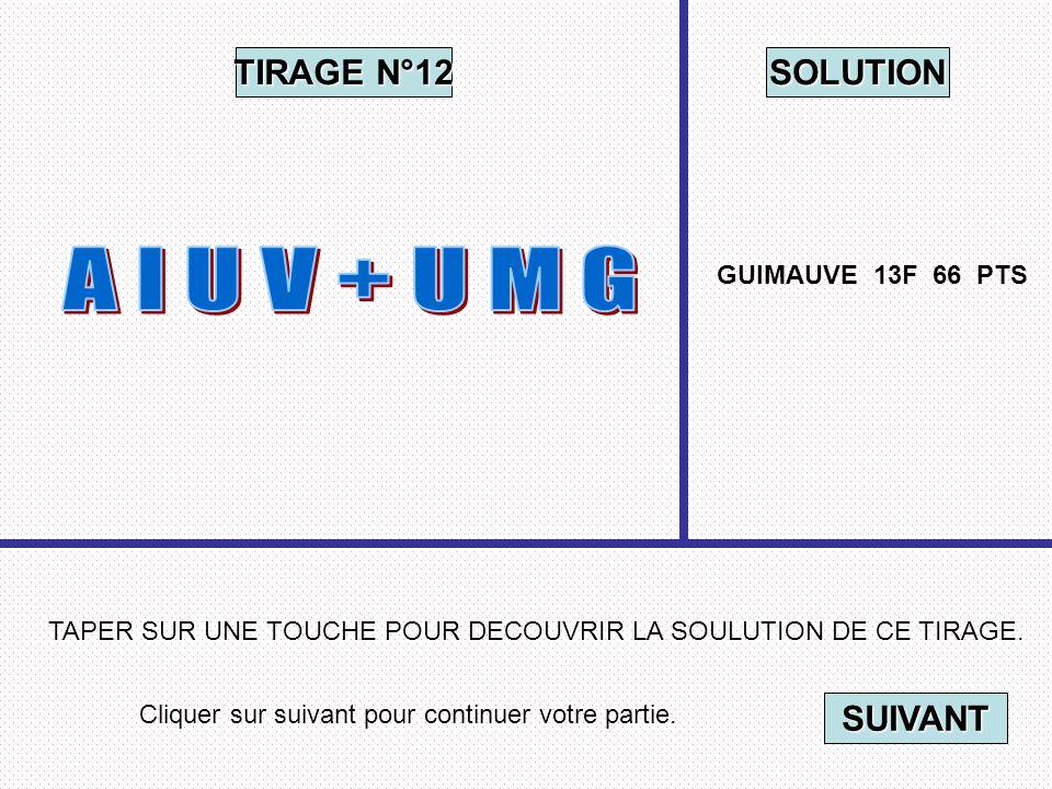 Cliquer sur suivant pour continuer votre partie. SUIVANT TAPER SUR UNE TOUCHE POUR DECOUVRIR LA SOULUTION DE CE TIRAGE. TIRAGE N°12 SOLUTION GUIMAUVE