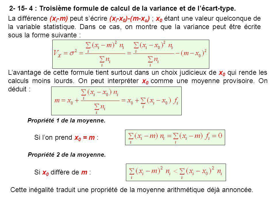 2- 15- 4 : Troisième formule de calcul de la variance et de l'écart-type. La différence (x i -m) peut s'écrire (x i -x 0 )-(m-x o ) ; x 0 étant une va