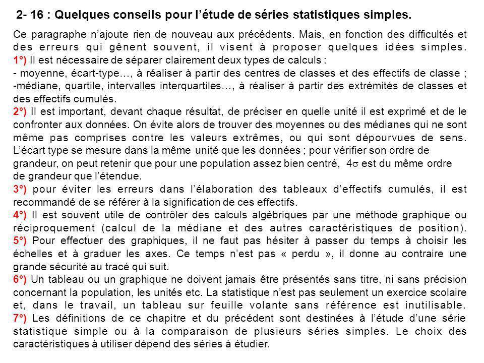 2- 16 : Quelques conseils pour l'étude de séries statistiques simples. Ce paragraphe n'ajoute rien de nouveau aux précédents. Mais, en fonction des di