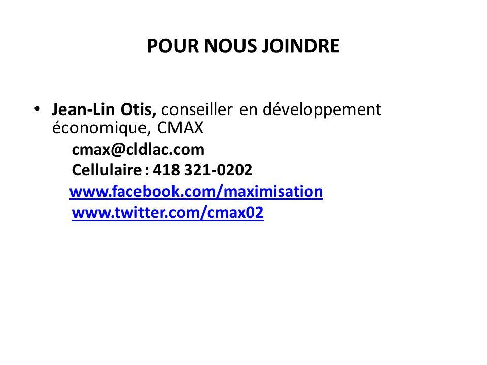 POUR NOUS JOINDRE Jean-Lin Otis, conseiller en développement économique, CMAX cmax@cldlac.com Cellulaire : 418 321-0202 www.facebook.com/maximisation www.twitter.com/cmax02