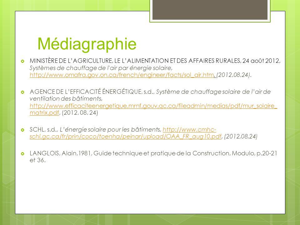 Médiagraphie  MINISTÈRE DE L'AGRICULTURE, LE L'ALIMENTATION ET DES AFFAIRES RURALES, 24 août 2012, Systèmes de chauffage de l air par énergie solaire, http://www.omafra.gov.on.ca/french/engineer/facts/sol_air.htm, (2012,08,24).