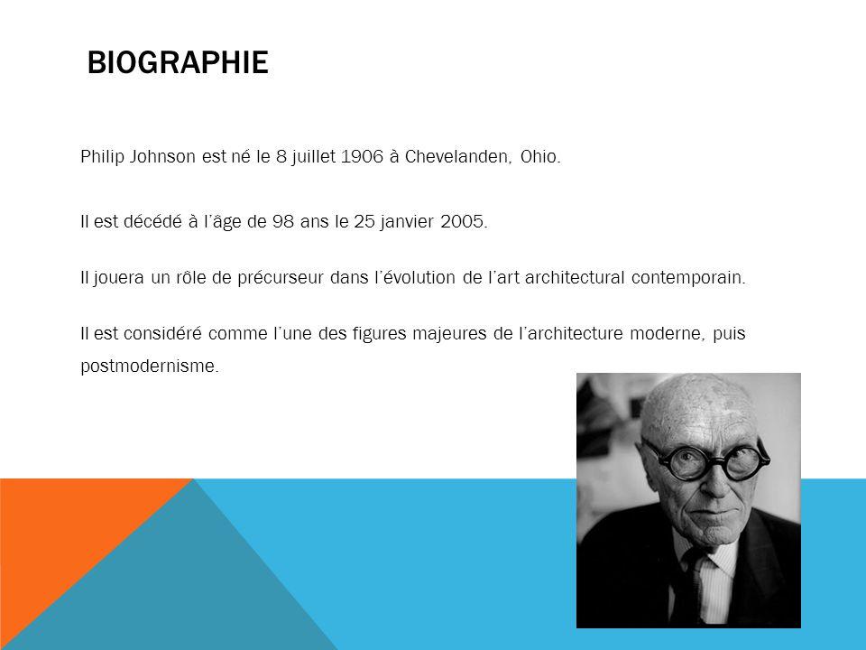 BIOGRAPHIE Philip Johnson est né le 8 juillet 1906 à Chevelanden, Ohio. Il est décédé à l'âge de 98 ans le 25 janvier 2005. Il jouera un rôle de précu