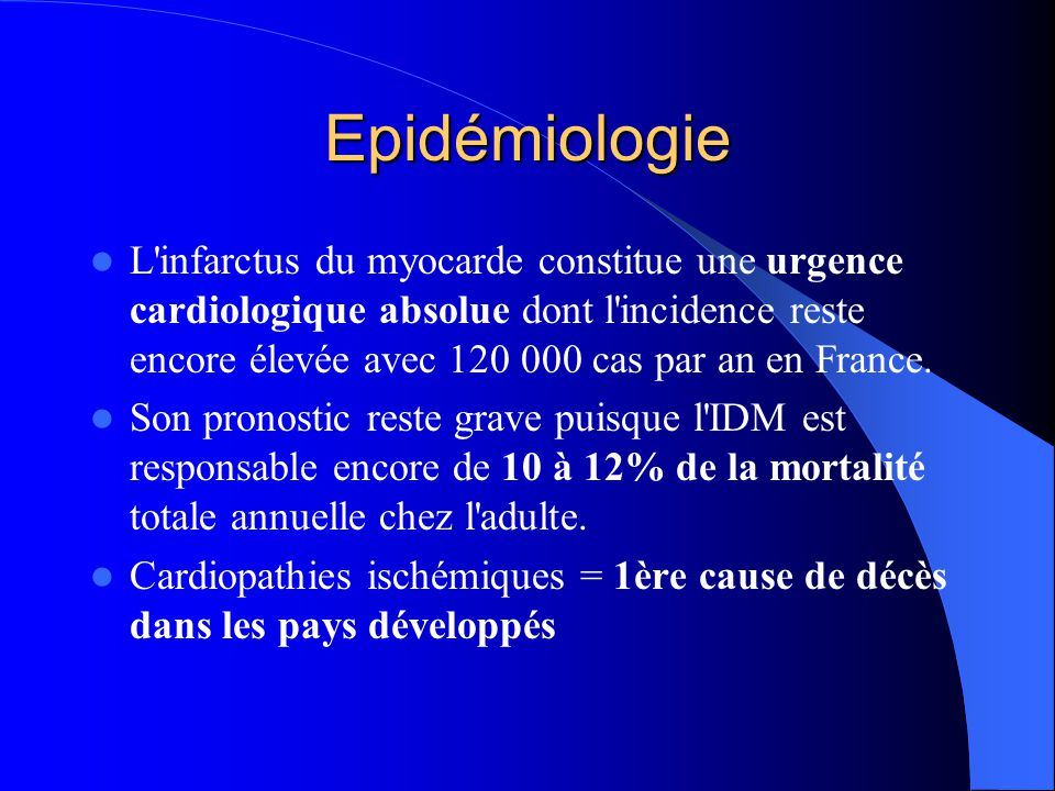 Epidémiologie L'infarctus du myocarde constitue une urgence cardiologique absolue dont l'incidence reste encore élevée avec 120 000 cas par an en Fran