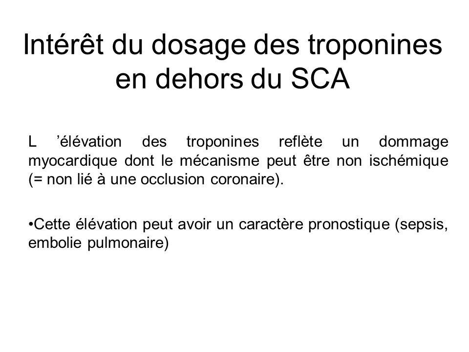 Intérêt du dosage des troponines en dehors du SCA L 'élévation des troponines reflète un dommage myocardique dont le mécanisme peut être non ischémiqu