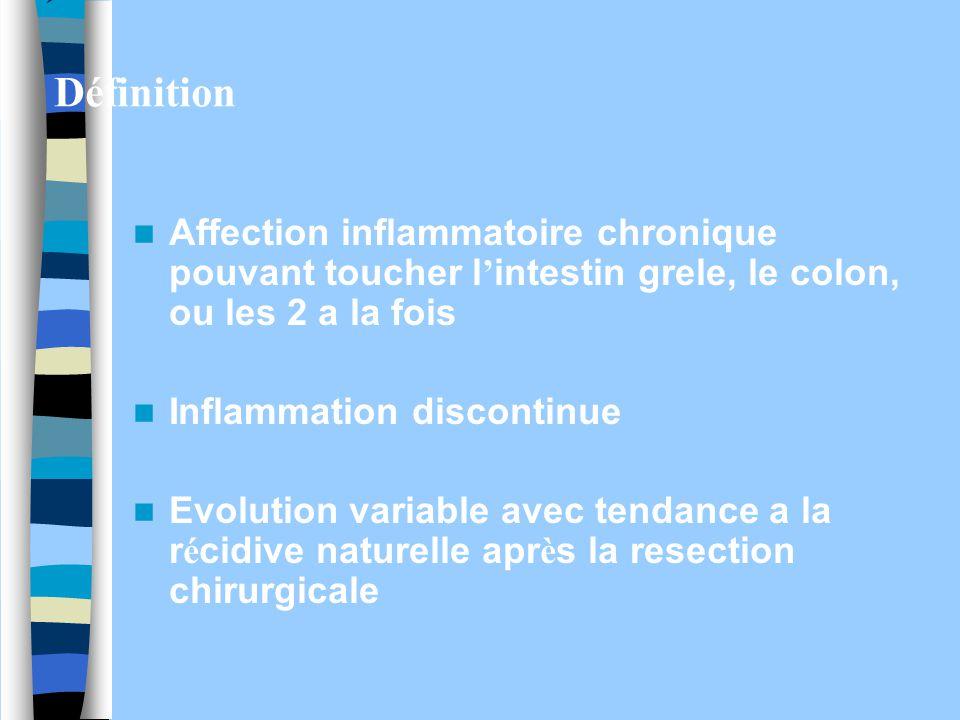  Définition Affection inflammatoire chronique pouvant toucher l ' intestin grele, le colon, ou les 2 a la fois Inflammation discontinue Evolution var