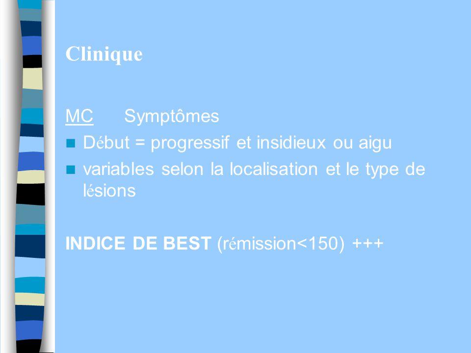 Clinique MC Symptômes D é but = progressif et insidieux ou aigu variables selon la localisation et le type de l é sions INDICE DE BEST (r é mission<15