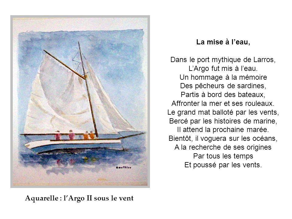 La mise à l'eau, Dans le port mythique de Larros, L'Argo fut mis à l'eau.