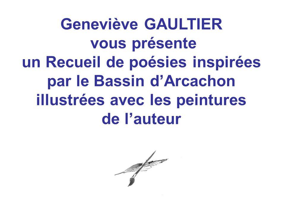 Geneviève GAULTIER vous présente un Recueil de poésies inspirées par le Bassin d'Arcachon illustrées avec les peintures de l'auteur