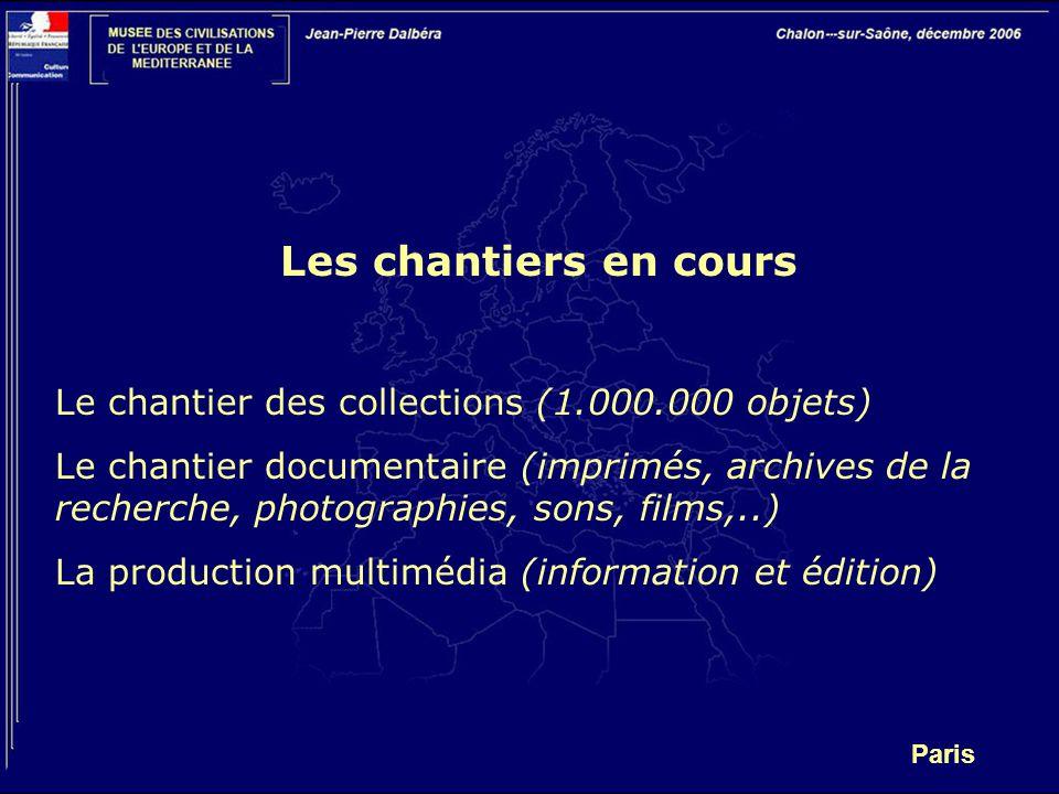 Paris Les chantiers en cours Le chantier des collections (1.000.000 objets) Le chantier documentaire (imprimés, archives de la recherche, photographie