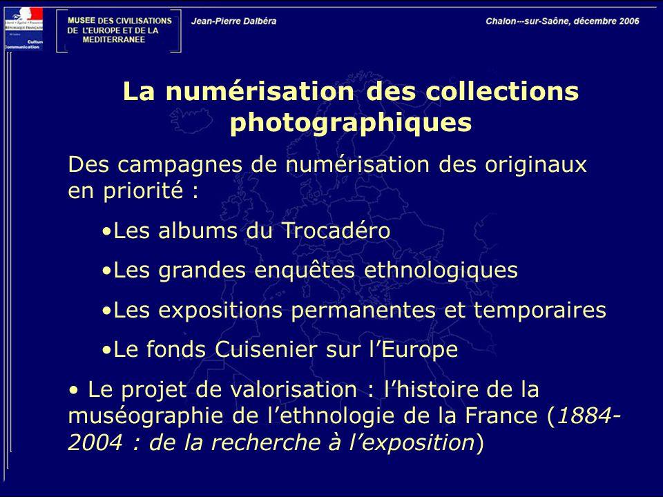 La numérisation des collections photographiques Des campagnes de numérisation des originaux en priorité : Les albums du Trocadéro Les grandes enquêtes