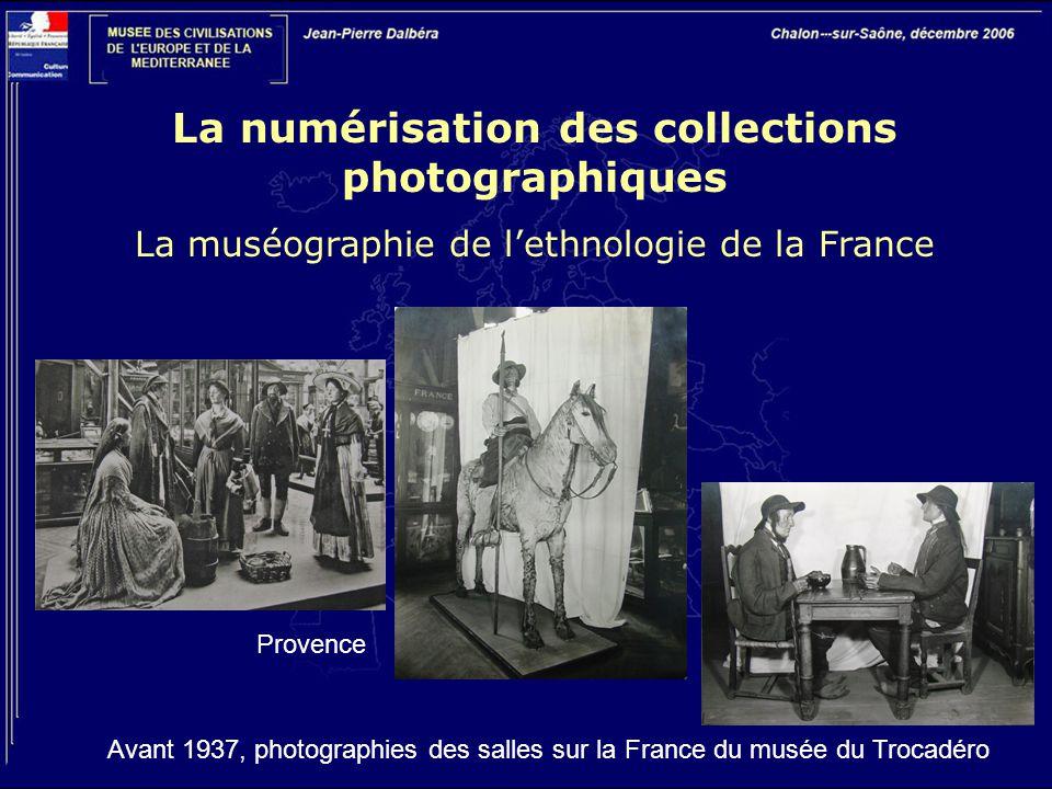 La numérisation des collections photographiques La muséographie de l'ethnologie de la France Avant 1937, photographies des salles sur la France du musée du Trocadéro Provence