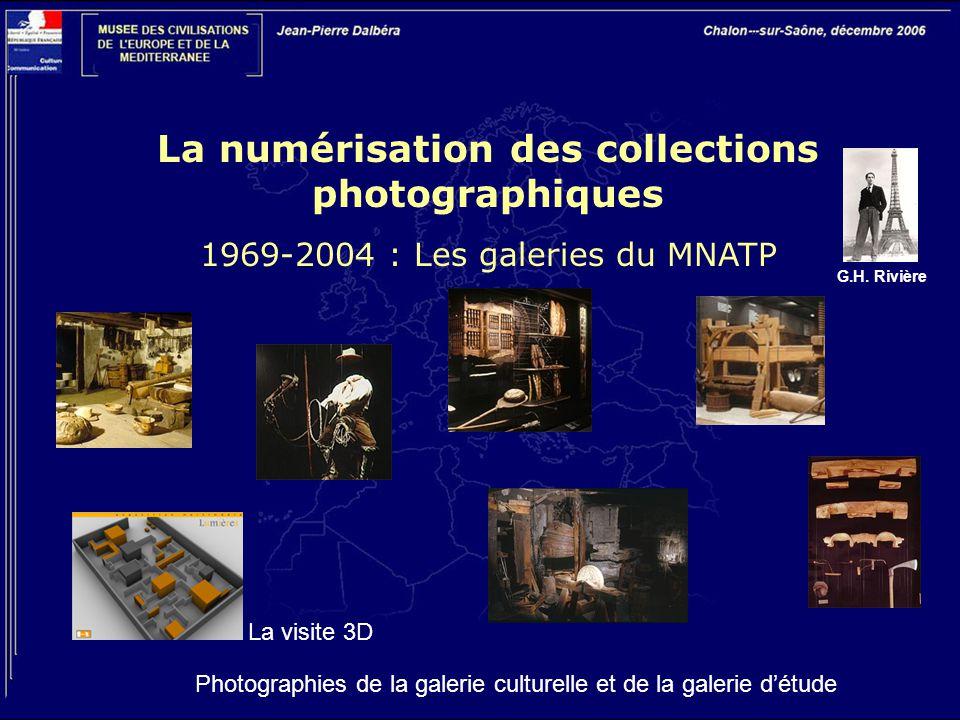 La numérisation des collections photographiques 1969-2004 : Les galeries du MNATP Photographies de la galerie culturelle et de la galerie d'étude La visite 3D G.H.