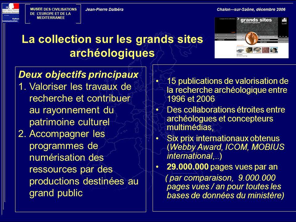 La collection sur les grands sites archéologiques 15 publications de valorisation de la recherche archéologique entre 1996 et 2006 Des collaborations