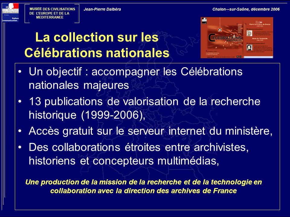La collection sur les Célébrations nationales Un objectif : accompagner les Célébrations nationales majeures 13 publications de valorisation de la rec
