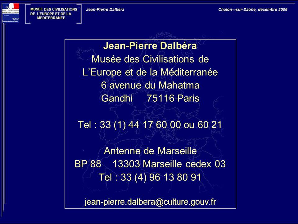 Jean-Pierre Dalbéra Musée des Civilisations de L'Europe et de la Méditerranée 6 avenue du Mahatma Gandhi 75116 Paris Tel : 33 (1) 44 17 60 00 ou 60 21 Antenne de Marseille BP 88 13303 Marseille cedex 03 Tel : 33 (4) 96 13 80 91 jean-pierre.dalbera@culture.gouv.fr