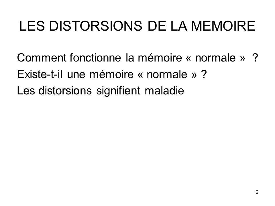 2 LES DISTORSIONS DE LA MEMOIRE Comment fonctionne la mémoire « normale » ? Existe-t-il une mémoire « normale » ? Les distorsions signifient maladie