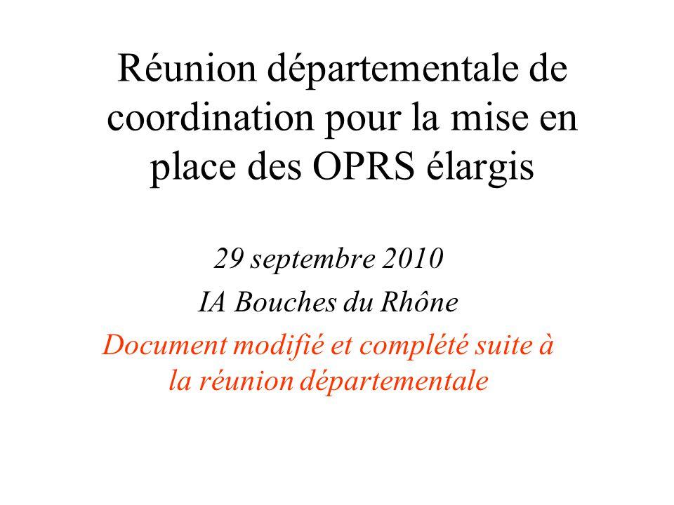 Réunion départementale de coordination pour la mise en place des OPRS élargis 29 septembre 2010 IA Bouches du Rhône Document modifié et complété suite à la réunion départementale