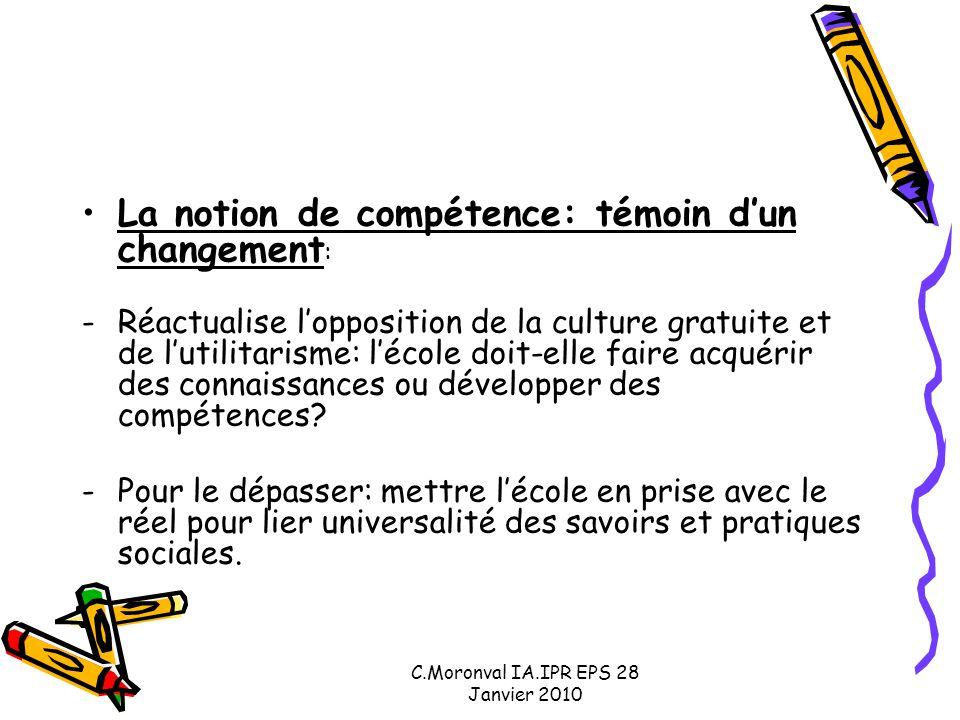 C.Moronval IA.IPR EPS 28 Janvier 2010 La notion de compétence: témoin d'un changement : -Réactualise l'opposition de la culture gratuite et de l'utili