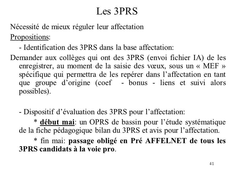 41 Les 3PRS Nécessité de mieux réguler leur affectation Propositions: - Identification des 3PRS dans la base affectation: Demander aux collèges qui ont des 3PRS (envoi fichier IA) de les enregistrer, au moment de la saisie des vœux, sous un « MEF » spécifique qui permettra de les repérer dans l'affectation en tant que groupe d'origine (coef - bonus - liens et suivi alors possibles).
