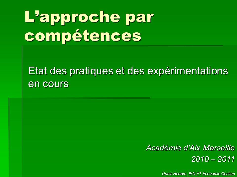 L'approche par compétences Etat des pratiques et des expérimentations en cours Académie d'Aix Marseille 2010 – 2011 Denis Herrero, IEN ET Economie Ges