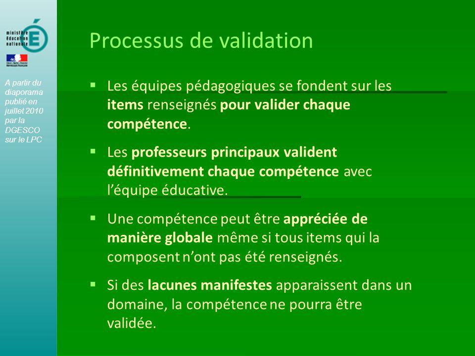 Processus de validation  Les équipes pédagogiques se fondent sur les items renseignés pour valider chaque compétence.  Les professeurs principaux va