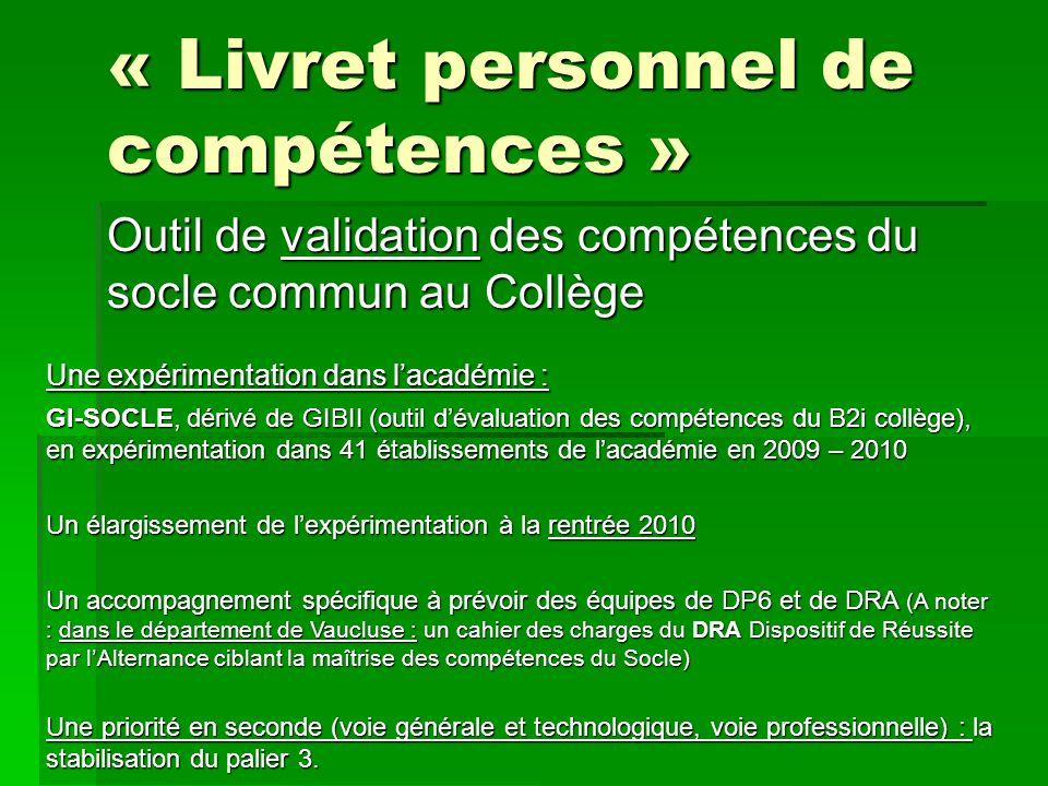 « Livret personnel de compétences » Outil de validation des compétences du socle commun au Collège Une expérimentation dans l'académie : GI-SOCLE, dér
