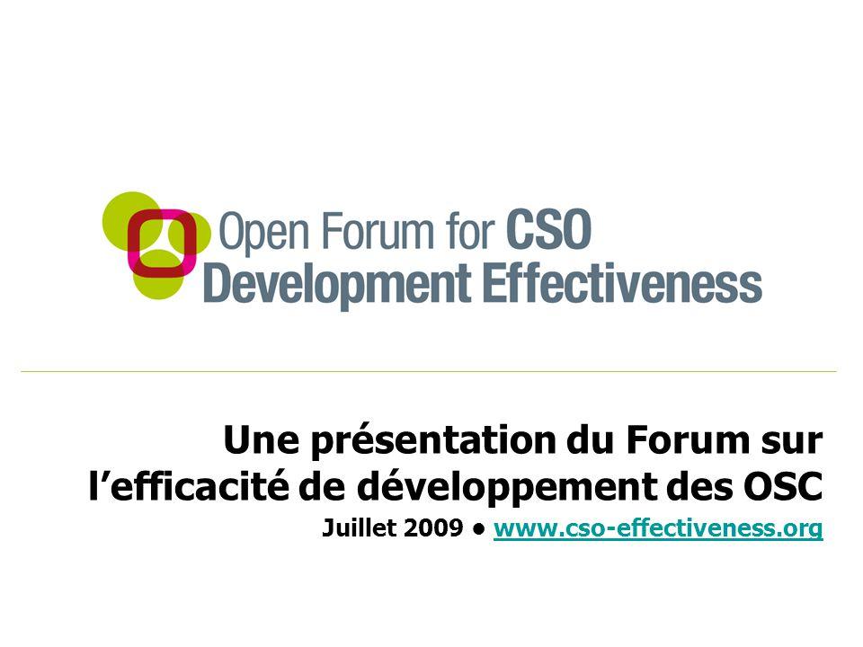 Une présentation du Forum sur l'efficacité de développement des OSC Juillet 2009 www.cso-effectiveness.orgwww.cso-effectiveness.org