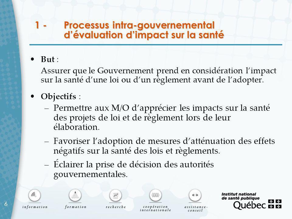 7 Description du processus intra-gouvernemental 1.Dépistage par M/O – Outil développé 2.Cadrage et évaluation préliminaire par M/O + MSSS – Outil développé 3.Analyse approfondie (si nécessaire) par M/O + MSSS – Évaluations + avis d'experts 4.Ajustement et prise de décision par M/O – Le ministre de la SSS émet un avis.