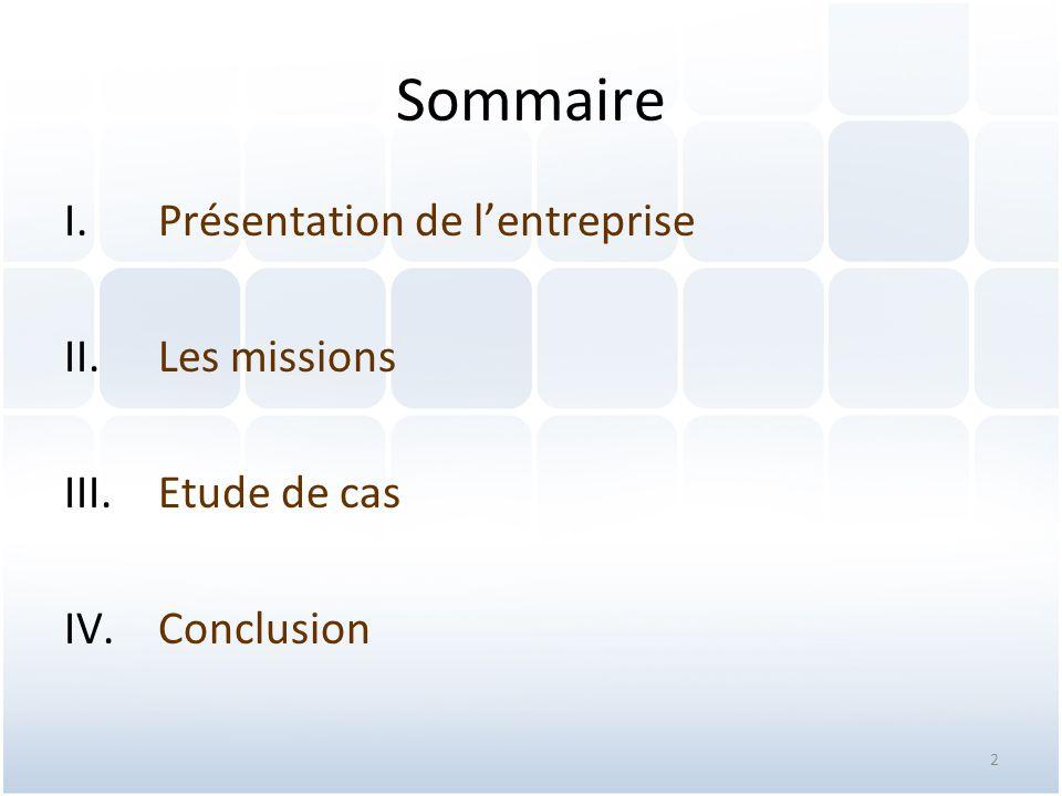 2 Sommaire I.Présentation de l'entreprise II.Les missions III.Etude de cas IV.Conclusion