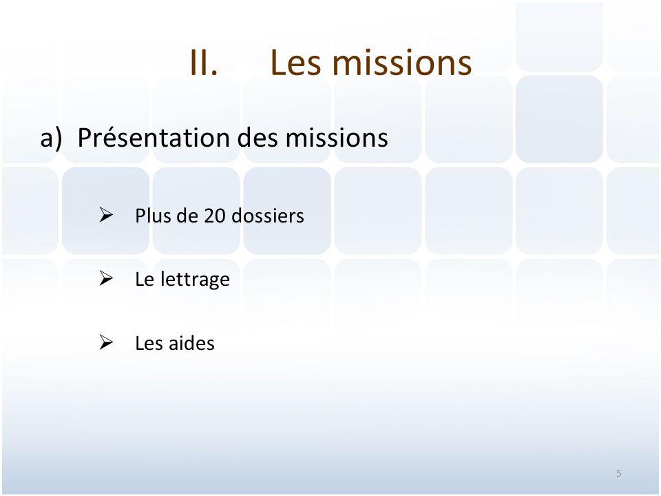a)Présentation des missions  Plus de 20 dossiers  Le lettrage  Les aides 5 II.Les missions
