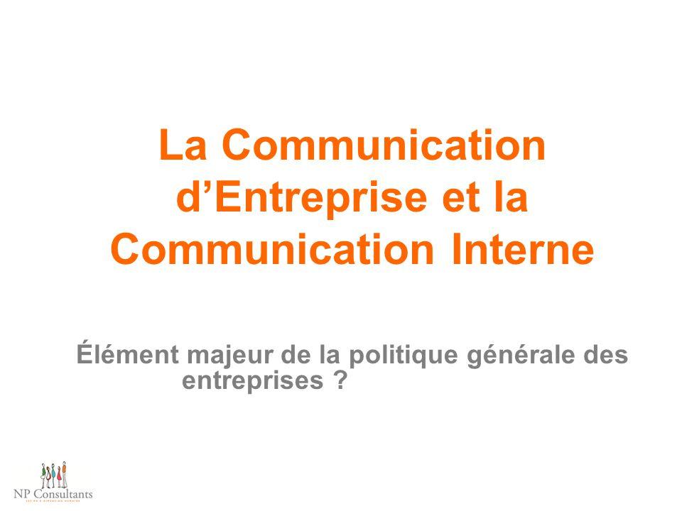 La Communication d'Entreprise et la Communication Interne Élément majeur de la politique générale des entreprises ?