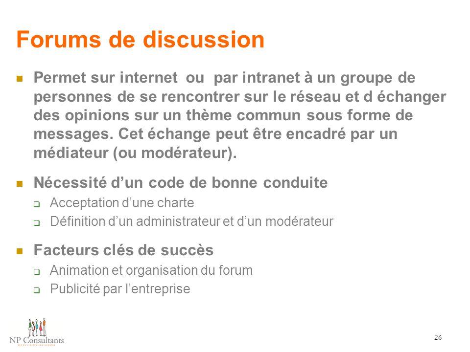 Forums de discussion Permet sur internet ou par intranet à un groupe de personnes de se rencontrer sur le réseau et d échanger des opinions sur un thè