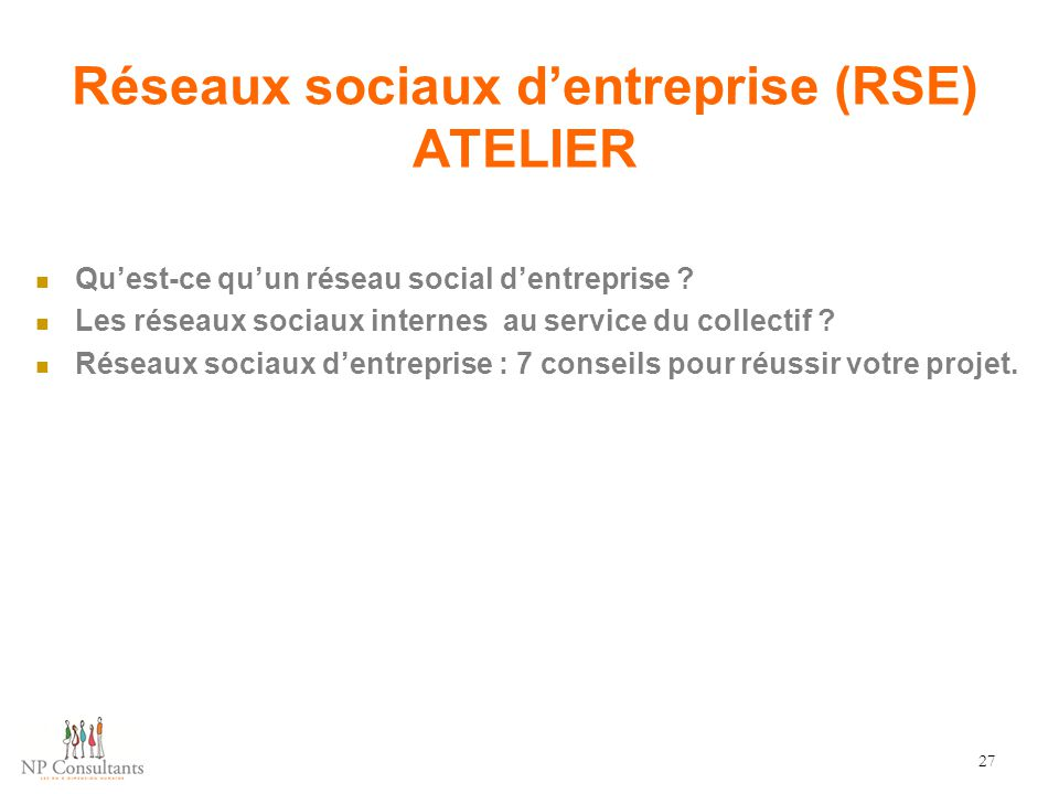 Réseaux sociaux d'entreprise (RSE) ATELIER Qu'est-ce qu'un réseau social d'entreprise ? Les réseaux sociaux internes au service du collectif ? Réseaux