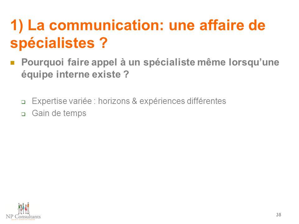 1) La communication: une affaire de spécialistes ? 38 Pourquoi faire appel à un spécialiste même lorsqu'une équipe interne existe ?  Expertise variée