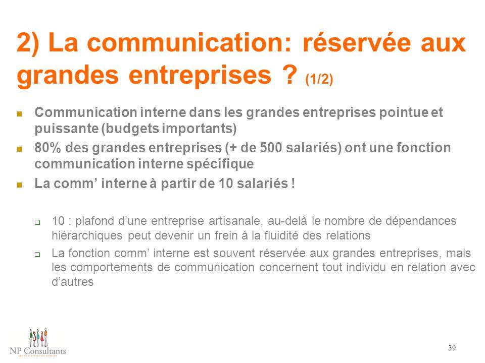 2) La communication: réservée aux grandes entreprises ? (1/2) Communication interne dans les grandes entreprises pointue et puissante (budgets importa