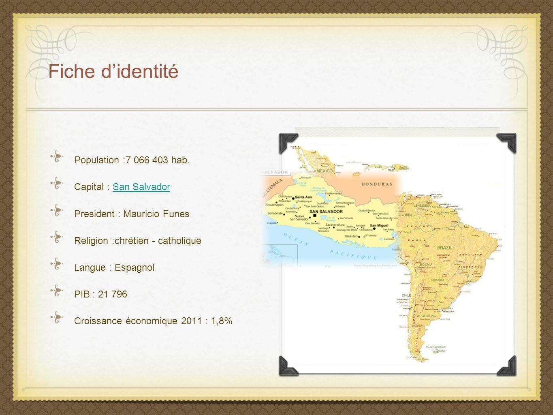 Fiche d'identité Population :7 066 403 hab. Capital : San SalvadorSan Salvador President : Mauricio Funes Religion :chrétien - catholique Langue : Esp